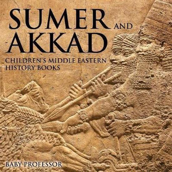Sumer and Akkad - Children's Middle Eastern History Books