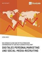 Digitales Personalmarketing Und Social-Media-Recruiting. Wie K nnen Kleine Und Mittelst ndische Unternehmen Mit Den Big Playern Mithalten?