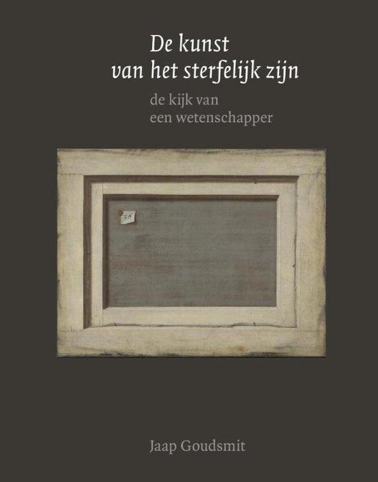 Boek cover De kunst van het sterfelijk zijn. De kijk van een wetenschapper van Jaap Goudsmit (Hardcover)