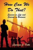 How Can We Do That? Success in Life and Success in Business
