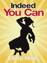 Indeed You Can: A True Story Edged in Humor to Inspire All Ages to Rush Forward with Arms Outstretched and Embrace Life