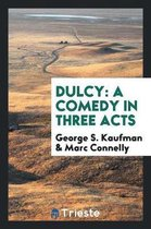 Dulcy; A Comedy in Three Acts
