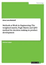 Methods at Work in Engineering. The weighted matrix, Pugh Matrix and QFD method for decision making in product development