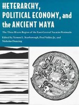 HETERARCHY, POLITICAL ECONOMY, AND THE ANCIENT MAYA