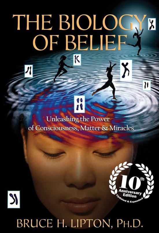 Boek cover The Biology of Belief: Unleashing the Power of Consciousness, Matter & Miracles, 10th Anniversary Edition van Bruce H. Lipton, Ph.D. (Onbekend)