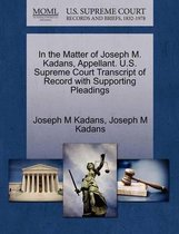 In the Matter of Joseph M. Kadans, Appellant. U.S. Supreme Court Transcript of Record with Supporting Pleadings
