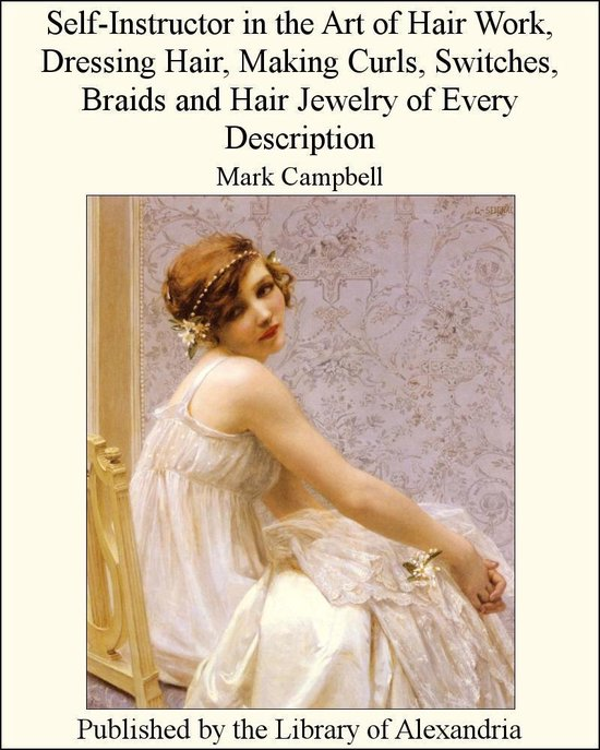 Self-Instructor in the Art of Hair Work, Dressing Hd Hair Jewelry of Every Description