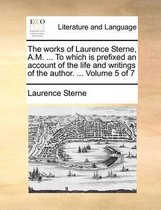 The Works of Laurence Sterne, A.M. ... to Which Is Prefixed an Account of the Life and Writings of the Author. ... Volume 5 of 7