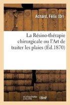 La Resino-therapie chirurgicale ou l'Art de traiter les plaies