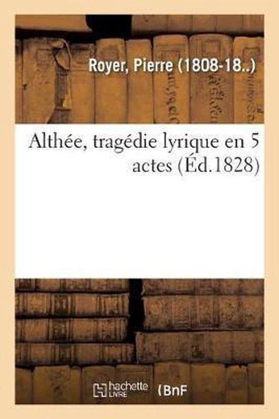 Althee, tragedie lyrique en 5 actes