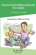 Teach Your Preschooler to Learn, a Parent's Guide