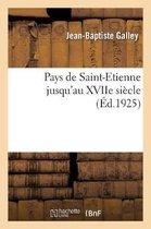 Pays de Saint-Etienne jusqu'au XVIIe siecle