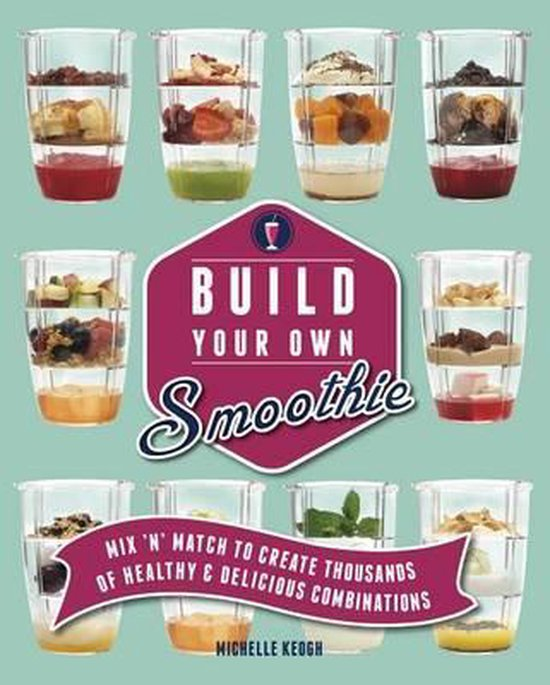 Boek cover Build Your Own Smoothie van Michelle Keogh (Hardcover)