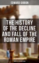 The History of the Decline and Fall of the Roman Empire (Complete 6 Volume Edition)