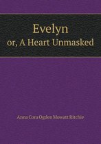 Evelyn Or, a Heart Unmasked