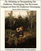 De Afsluiting en Droogmaking Der Zuiderzee. Weerlegging Van Bezwaren Uitgegeven Door De Zuiderzee-Vereeniging
