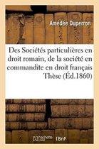 Des Societes Particulieres En Droit Romain, de la Societe En Commandite En Droit Francais. These