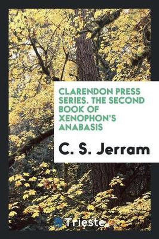 Clarendon Press Series. the Second Book of Xenophon's Anabasis