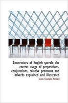 Connectives of English Speech; The Correct Usage of Prepositions, Conjunctions, Relative Pronouns an
