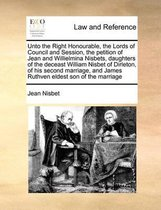 Unto the Right Honourable, the Lords of Council and Session, the Petition of Jean and Willielmina Nisbets, Daughters of the Deceast William Nisbet of Dirleton, of His Second Marriage, and James Ruthven Eldest Son of the Marriage