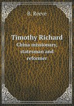 Timothy Richard China Missionary, Statesman and Reformer