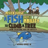 Never Judge a Fish on Its Ability to Climb a Tree