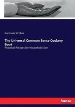 The Universal Common Sense Cookery Book
