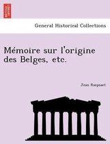 Memoire Sur L'Origine Des Belges, Etc.