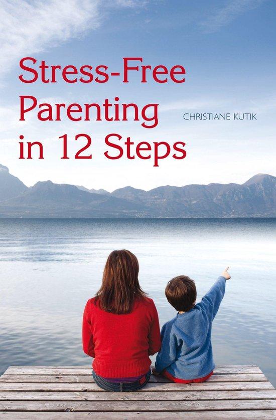 Boek cover Stress-Free Parenting in 12 Steps van Christiane Kutik (Onbekend)