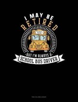I May Be Retired But I'm Always a School Bus Driver