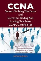 CCNA Secrets To Acing The Exam and Successful Finding And Landing Your Next CCNA Certified Job