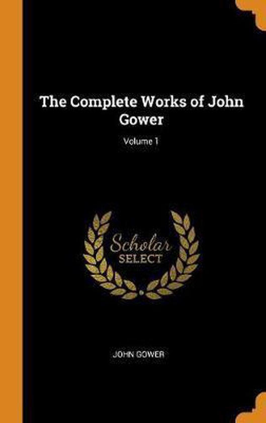 The Complete Works of John Gower; Volume 1