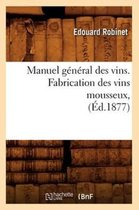 Manuel General Des Vins. Fabrication Des Vins Mousseux, (Ed.1877)