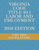 Virginia Code Title 40.1 Labor and Employment 2018 Edition