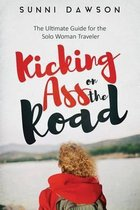 Kicking Ass on the Road the Ultimate Guide for the Solo Woman Traveler