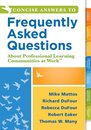 Concise Answers to Frequently Asked Questions About Professional Learning Communities at Work TM