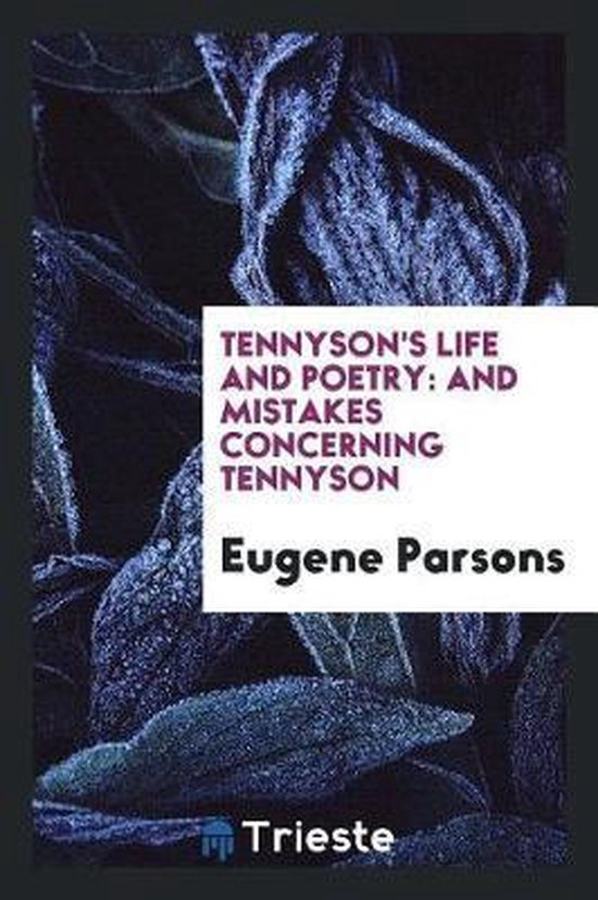 Tennyson's Life and Poetry