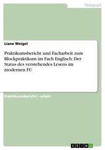 Praktikumsbericht und Facharbeit zum Blockpraktikum im Fach Englisch: Der Status des verstehendes Lesens im modernen FU
