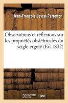 Observations et reflexions sur les proprietes obstetricales du seigle ergote