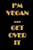 I'm Vegan Get Over It