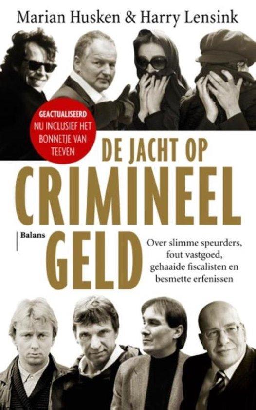 De jacht op crimineel geld. Over slimme speurders, fout vastgoed, gehaaide fiscalisten en besmette erfenissen - Marian Husken |
