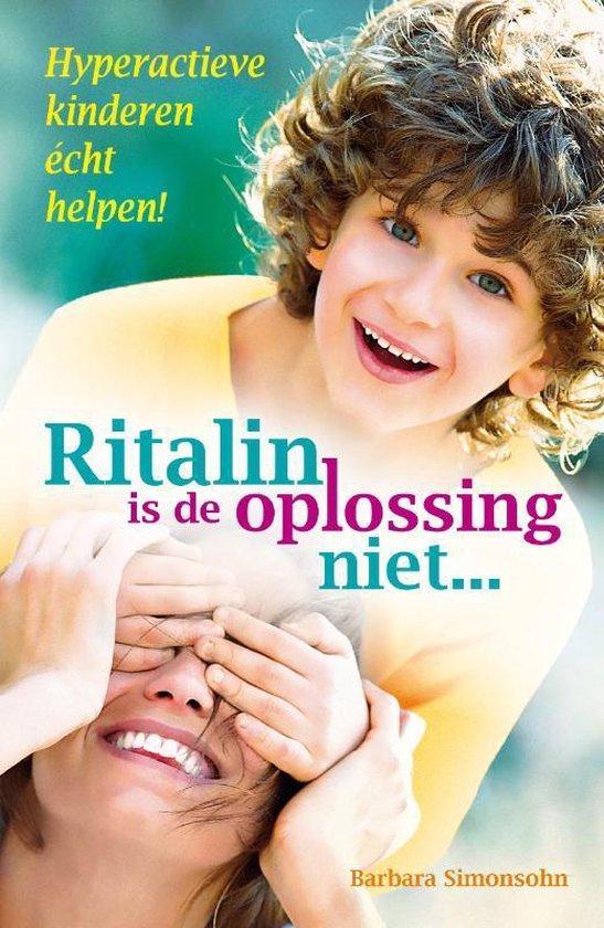 Ritalin is de oplossing niet... - Barbara Simonsohn | Fthsonline.com