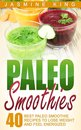 Paleo Smoothies: 40 Best Paleo Smoothie Recipes to Lose Weight and Feel Energized