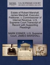 Boek cover Estate of Robert Marshall, James Marshall, Executor, Petitioner, V. Commissioner of Internal Revenue. U.S. Supreme Court Transcript of Record with Supporting Pleadings van Mark Eisner