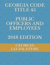 Georgia Code Title 45 Public Officers and Employees 2018 Edition