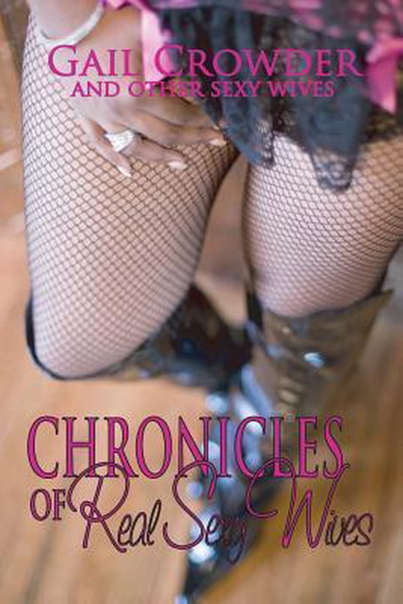 Bol Com Chronicles Of Real Sexy Wives Gail Crowder 9780983218500 Boeken