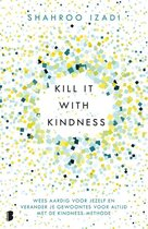 Kill it with kindness