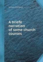 A Briefe Narration of Some Church Courses