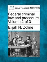 Federal Criminal Law and Procedure. Volume 2 of 3