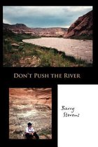Don't Push the River